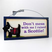 Don't Mess with Me I Raised A Scottie - Wooden Scottish Plaque