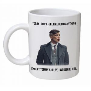 Today I Don't Feel Like Doing Anything Peaky Blinders Mug