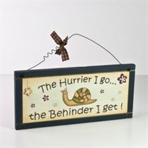 The Hurrier I Go - Wooden Plaque