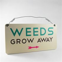 Weeds Grow Away - Garden Plaque
