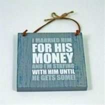I Married Him For His Money - Wooden Hanger