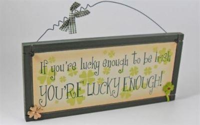If You're Lucky Enough To Be Irish... You're Lucky Enough!